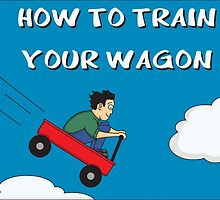 How To Train Your Wagon by DTWHA