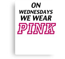 On Wednesdays we wear pink. Canvas Print