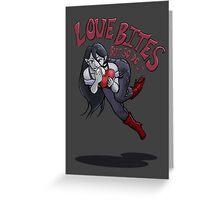 Love Bites (but so do I) Greeting Card