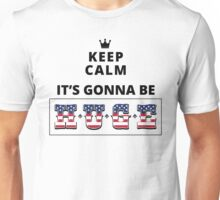 Keep Calm It's Gonna Be Huge Unisex T-Shirt