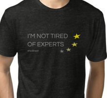 Not Tired of Experts Tri-blend T-Shirt