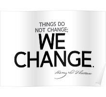 things do not change; we change - thoreau Poster