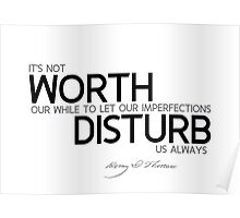 not worth, imperfections disturb us - thoreau Poster