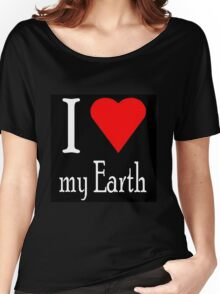 I Love my Earth Women's Relaxed Fit T-Shirt