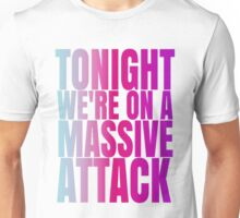 Tonight we're on a massive attack Unisex T-Shirt