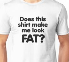 Does this shirt make me look FAT? Unisex T-Shirt