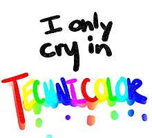 I only cry in Technicolor by msdollytate