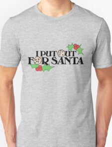I put out for Santa Unisex T-Shirt