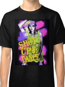 Shut Up And Dance Classic T-Shirt