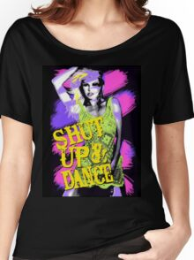 Shut Up And Dance Women's Relaxed Fit T-Shirt