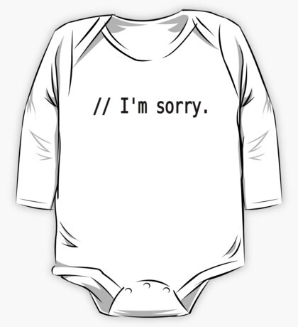 // I'm sorry. - Remorseful Comment in Source Code - Black Text Design One Piece - Long Sleeve