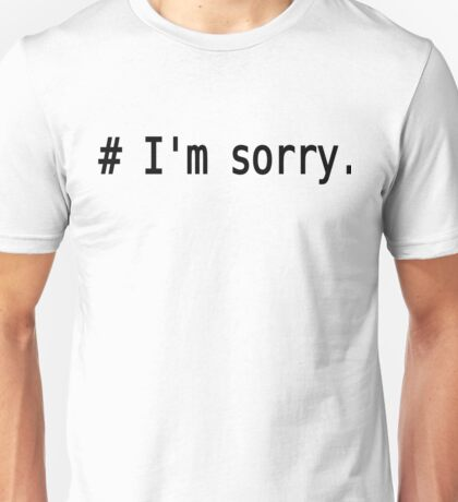 # I'm sorry. - Remorseful Comment in Source Code - Black Text Design Unisex T-Shirt
