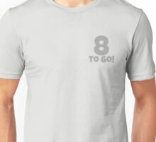 Eight To Go Unisex T-Shirt