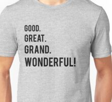 Good. Great. Grand. Wonderful! Unisex T-Shirt