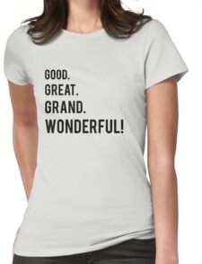 Good. Great. Grand. Wonderful! Womens Fitted T-Shirt