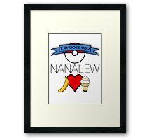 I Choose You, Nanalew! Framed Print