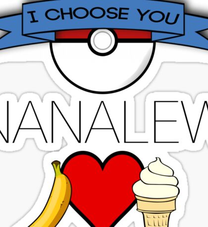 I Choose You, Nanalew! Sticker
