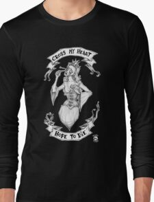 Cross My Heart and Hope To Die Long Sleeve T-Shirt
