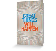 Great Things Will Happen Greeting Card