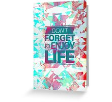 Enjoy Life Greeting Card