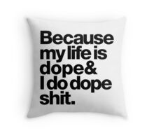 Because My Life is Dope Throw Pillow