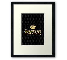 Keep calm and dont worry... Inspirational Quote Framed Print