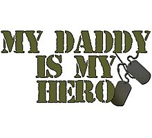Daddy is my Hero Photographic Print