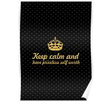 Keep calm and have priceless self worth... Inspirational Quote Poster