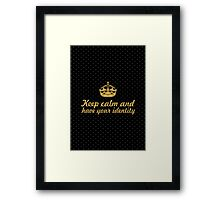 Keep calm and have your identity... Inspirational Quote Framed Print