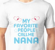 my favorite people call me nana Unisex T-Shirt