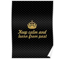 Keep calm and learn from past... Inspirational Quote Poster