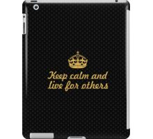Keep calm and live for others... Inspirational Quote iPad Case/Skin