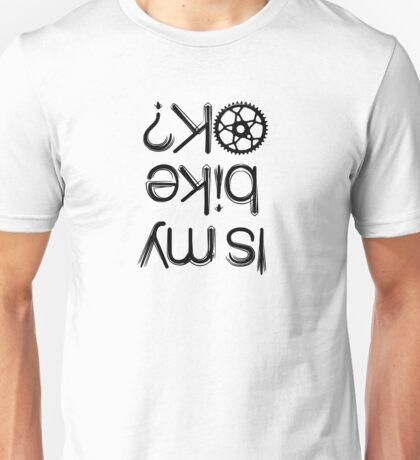 Is My Bike OK? Unisex T-Shirt