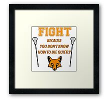 """The Foxhole Court – """"Fight Because You Don't Know How to Die Quietly"""" Framed Print"""