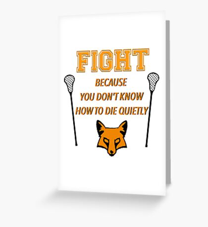 """The Foxhole Court – """"Fight Because You Don't Know How to Die Quietly"""" Greeting Card"""