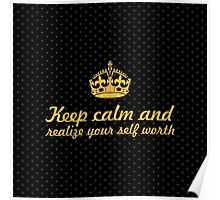 Keep calm and ralize your self worth... Inspirational Quote (Square) Poster