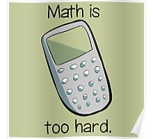 Math is too hard. Poster