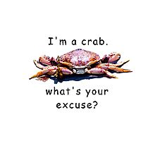 I'm a crab... what's your excuse Photographic Print