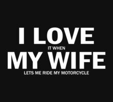 I Love It When My Wife Lets Me Ride My Motorcycle by 2E1K