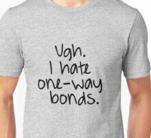 Ugh. I hate one-way bonds. Unisex T-Shirt