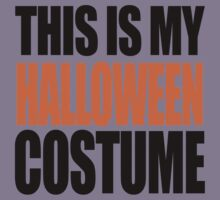 THIS IS MY HALLOWEEN COSTUME by shirtual