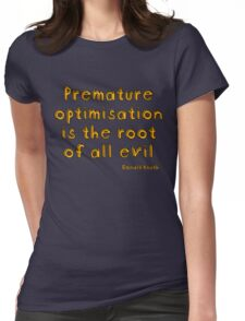 Premature optimization is the root of all evil - Donald Knuth Womens Fitted T-Shirt