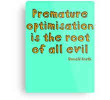 Premature optimization is the root of all evil - Donald Knuth Metal Print