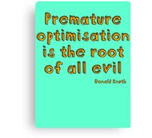 Premature optimization is the root of all evil - Donald Knuth Canvas Print