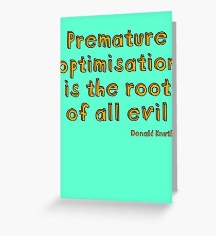 Premature optimization is the root of all evil - Donald Knuth Greeting Card