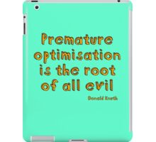 Premature optimization is the root of all evil - Donald Knuth iPad Case/Skin