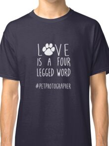 Love Is A Four Legged Word Classic T-Shirt