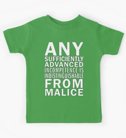 Any sufficiently advanced incompetence is indistinguishable from malice Kids Tee