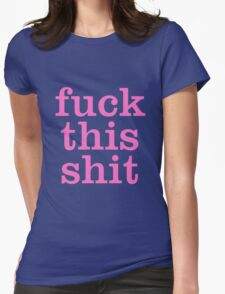 Fuck This Shit Womens Fitted T-Shirt