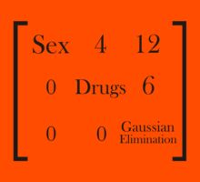 Sex, Drugs, and Gaussian Elimination Kids Clothes